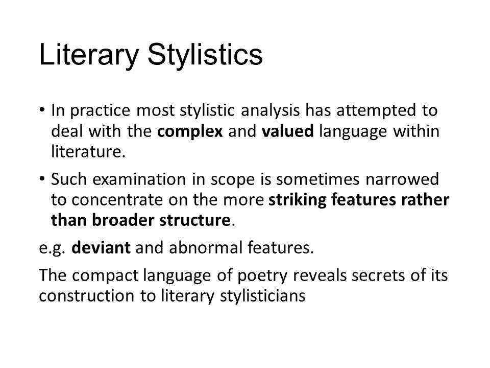 Literary Stylistics Literary stylistics is synonymous to literary criticism.