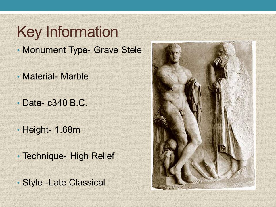 Key Information Monument Type- Grave Stele Material- Marble Date- c340 B.C. Height- 1.68m Technique- High Relief Style -Late Classical