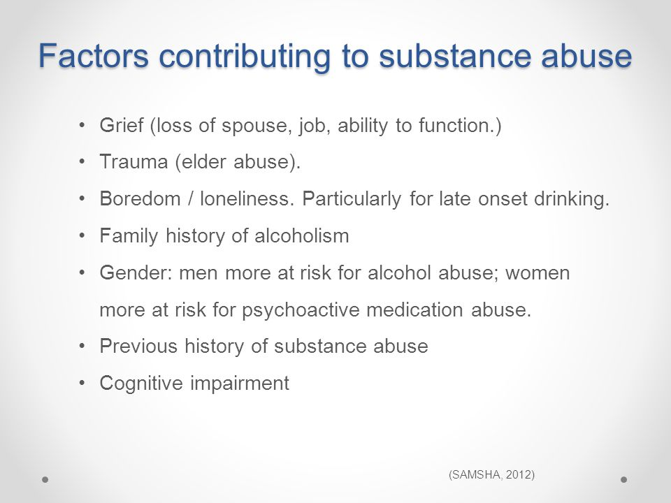 Grief (loss of spouse, job, ability to function.) Trauma (elder abuse).