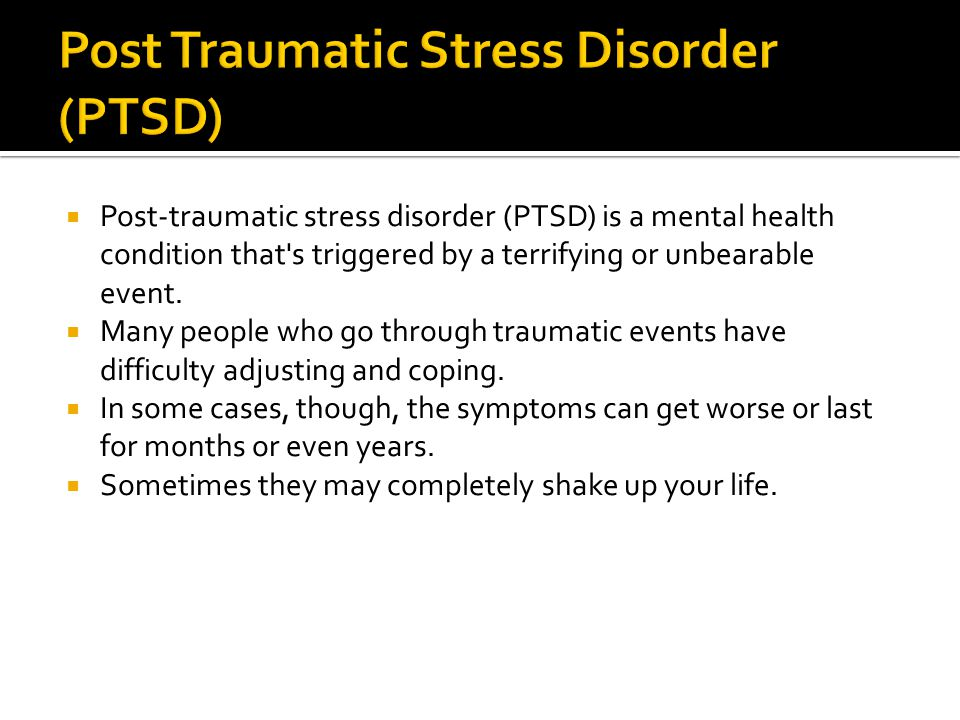  Post-traumatic stress disorder (PTSD) is a mental health condition that's triggered by a terrifying or unbearable event.  Many people who go throug