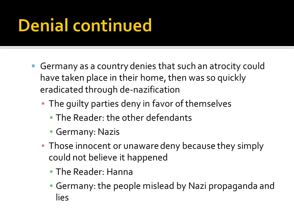  Germany as a country denies that such an atrocity could have taken place in their home, then was so quickly eradicated through de-nazification ▪ The