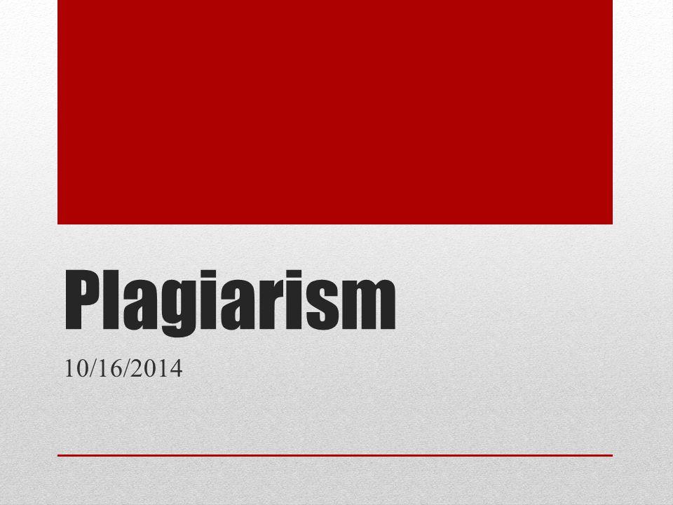 Plagiarism 10/16/2014