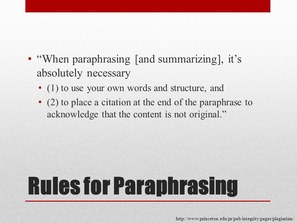 """Rules for Paraphrasing """"When paraphrasing [and summarizing], it's absolutely necessary (1) to use your own words and structure, and (2) to place a cit"""