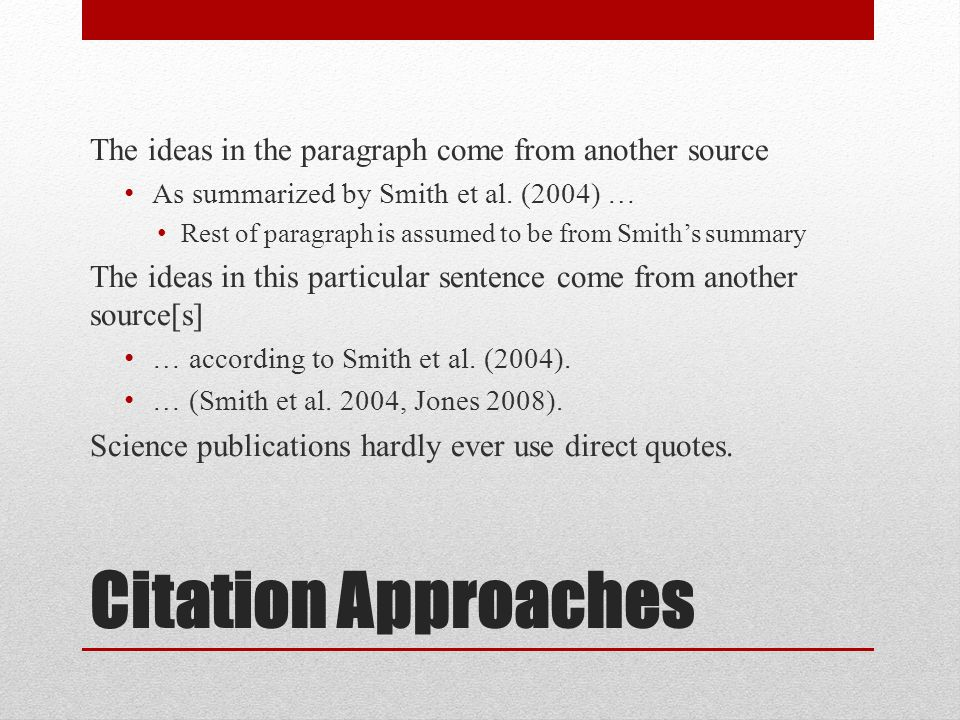 Citation Approaches The ideas in the paragraph come from another source As summarized by Smith et al.
