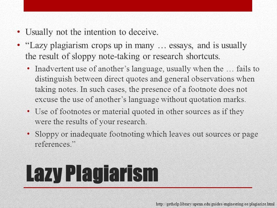 Lazy Plagiarism Usually not the intention to deceive.