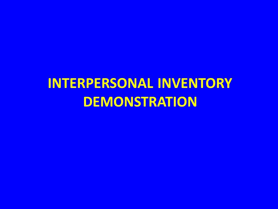 INTERPERSONAL INVENTORY DEMONSTRATION