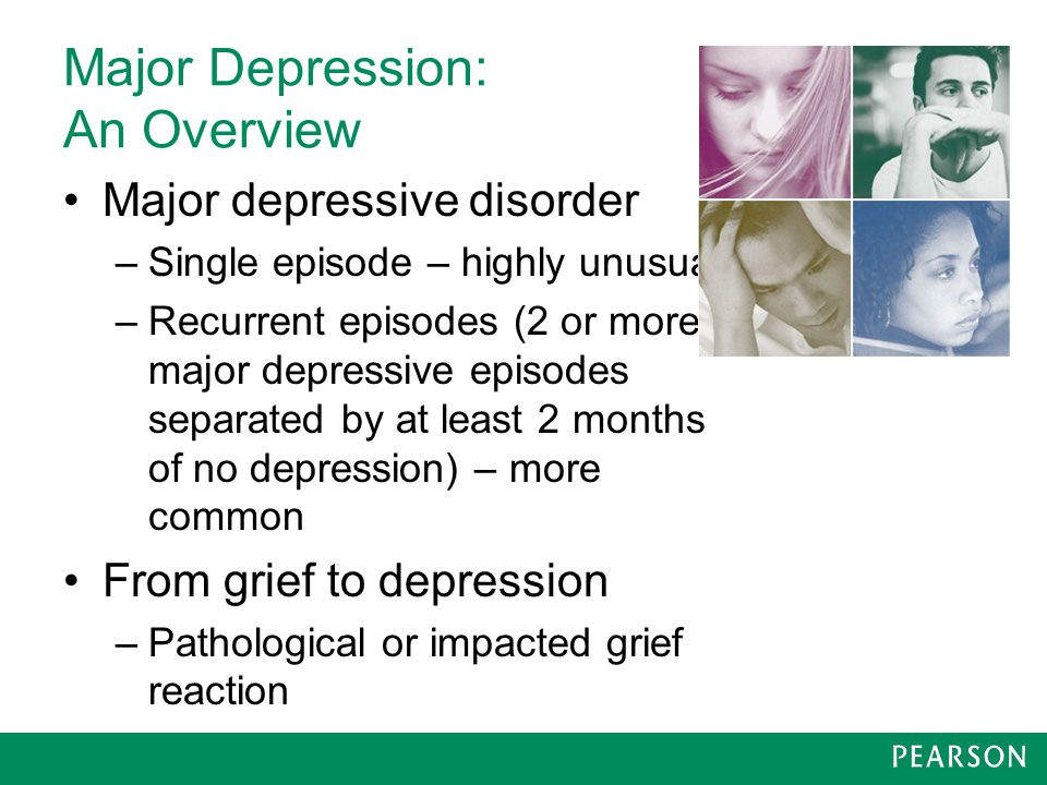 Major Depressive Disorder Specifiers Major depressive episode with melancholic features Severe major depressive episode with psychotic features Major depressive episode with atypical features Major depressive episode with catatonic features © 2014, 2013, 2010 by Pearson Education, Inc.