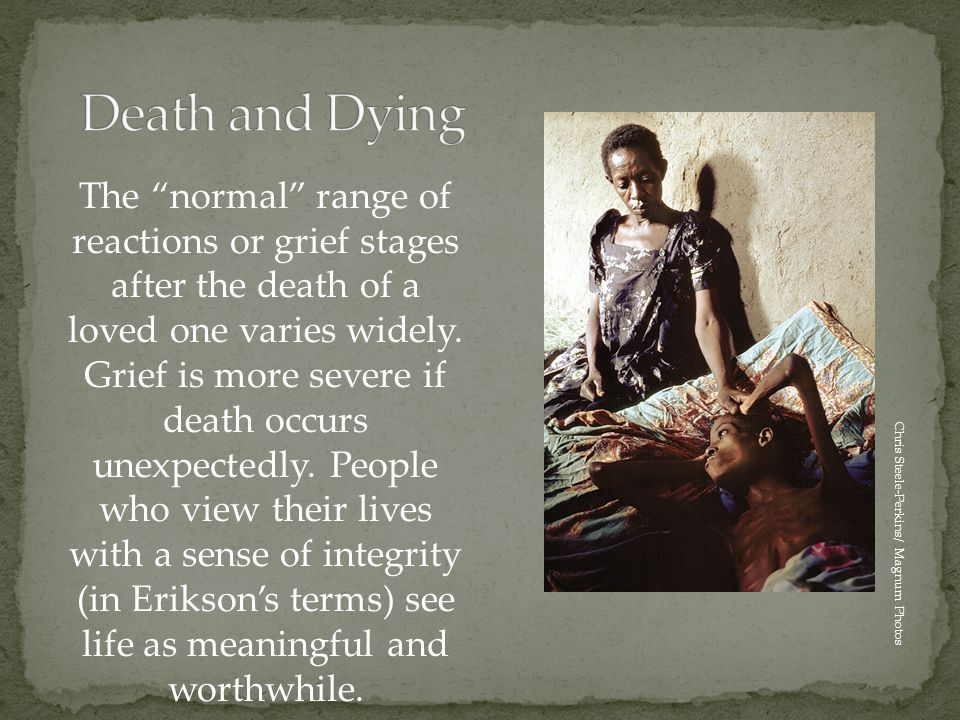 """The """"normal"""" range of reactions or grief stages after the death of a loved one varies widely. Grief is more severe if death occurs unexpectedly. Peopl"""