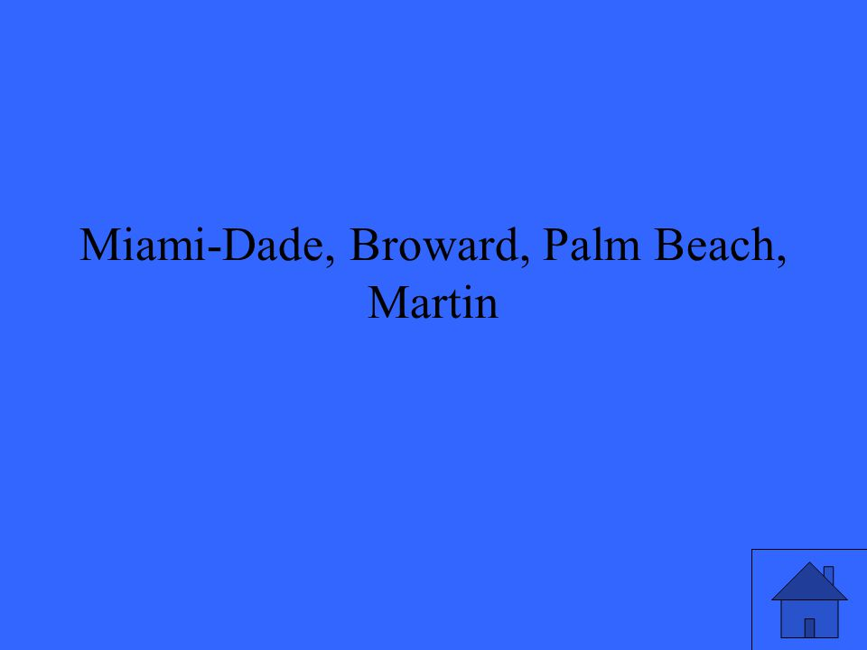 Miami-Dade, Broward, Palm Beach, Martin