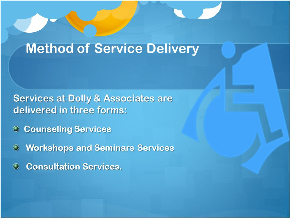 Method of Service Delivery Services at Dolly & Associates are delivered in three forms: Counseling Services Workshops and Seminars Services Workshops and Seminars Services Consultation Services.