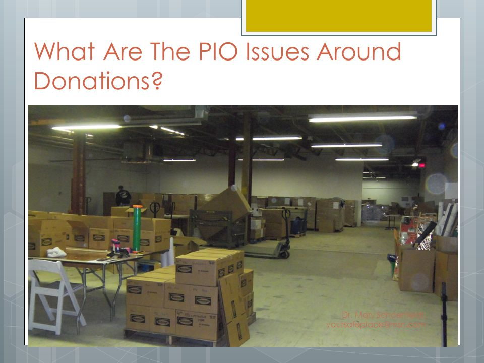 What Are The PIO Issues Around Donations Dr. Mary Schoenfeldt. yoursafeplace@msn.com