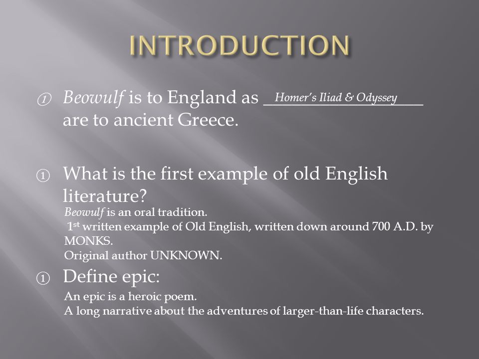 ① Beowulf is to England as _________________ are to ancient Greece. ① What is the first example of old English literature? ① Define epic: Homer's Ilia