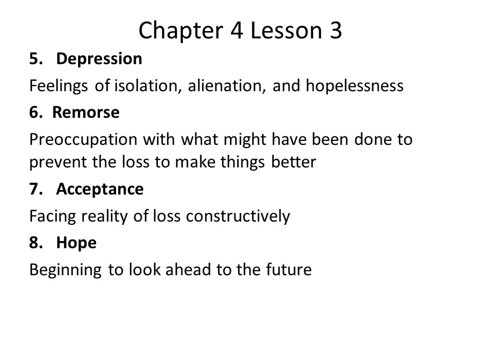 Chapter 4 Lesson 3 5.Depression Feelings of isolation, alienation, and hopelessness 6.