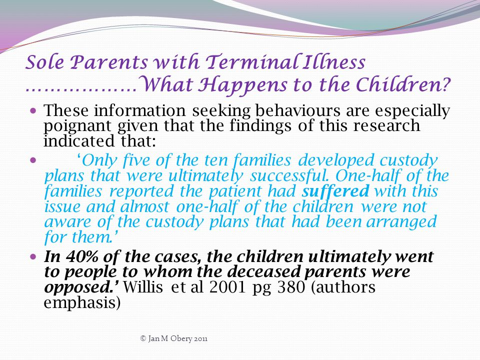 Sole Parents with Terminal Illness ………………What Happens to the Children? These information seeking behaviours are especially poignant given that the fin