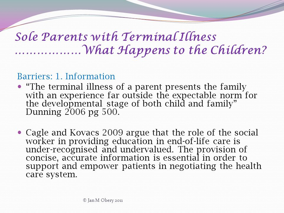 "Sole Parents with Terminal Illness ………………What Happens to the Children? Barriers: 1. Information ""The terminal illness of a parent presents the family"