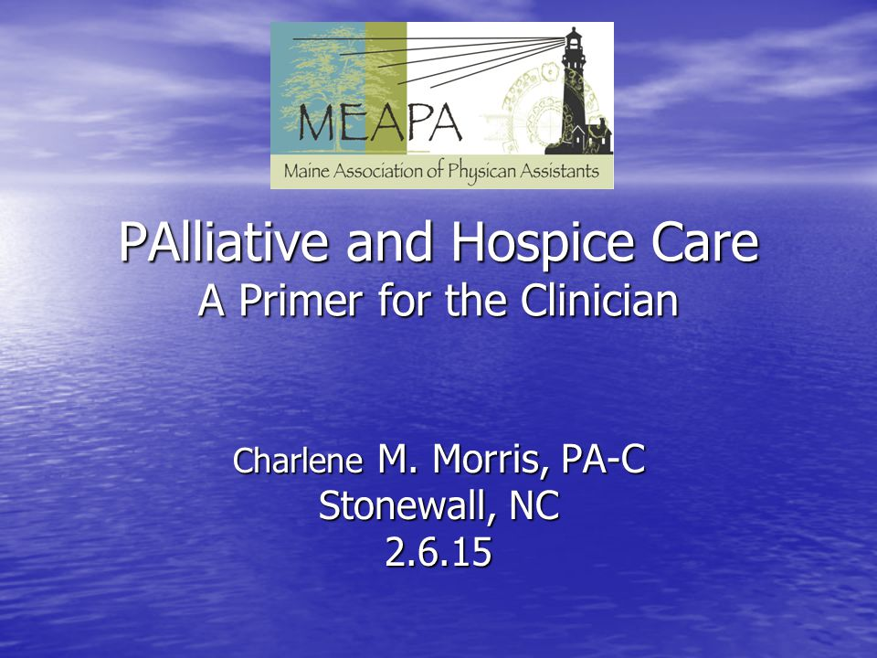 PAlliative and Hospice Care A Primer for the Clinician Charlene M.
