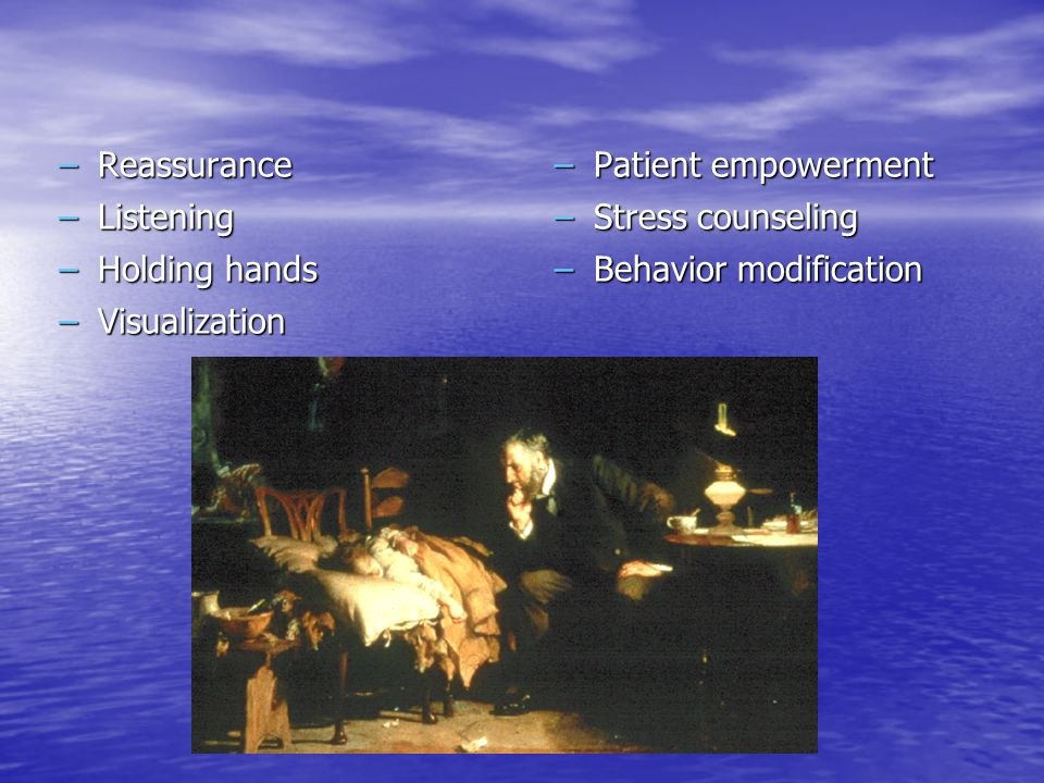 –Reassurance –Listening –Holding hands –Visualization –Patient empowerment –Stress counseling –Behavior modification