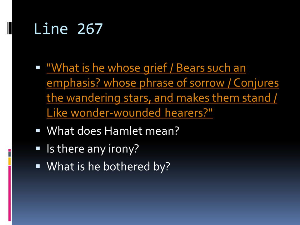 Line 267  What is he whose grief / Bears such an emphasis.
