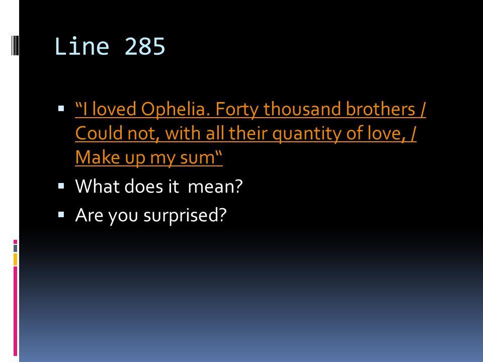 Line 285  I loved Ophelia.