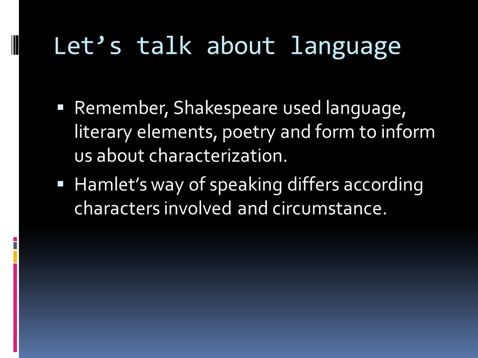 Let's talk about language  Remember, Shakespeare used language, literary elements, poetry and form to inform us about characterization.