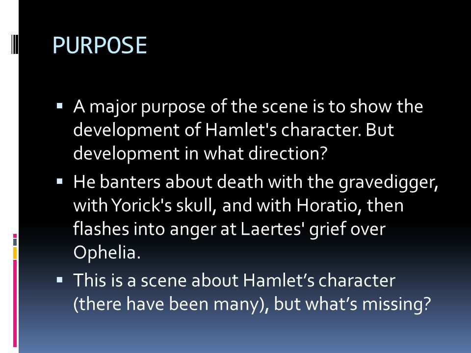PURPOSE  A major purpose of the scene is to show the development of Hamlet s character.