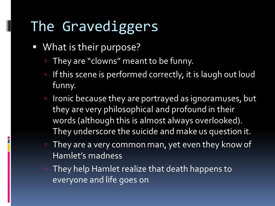 The Gravediggers  What is their purpose.  They are clowns meant to be funny.