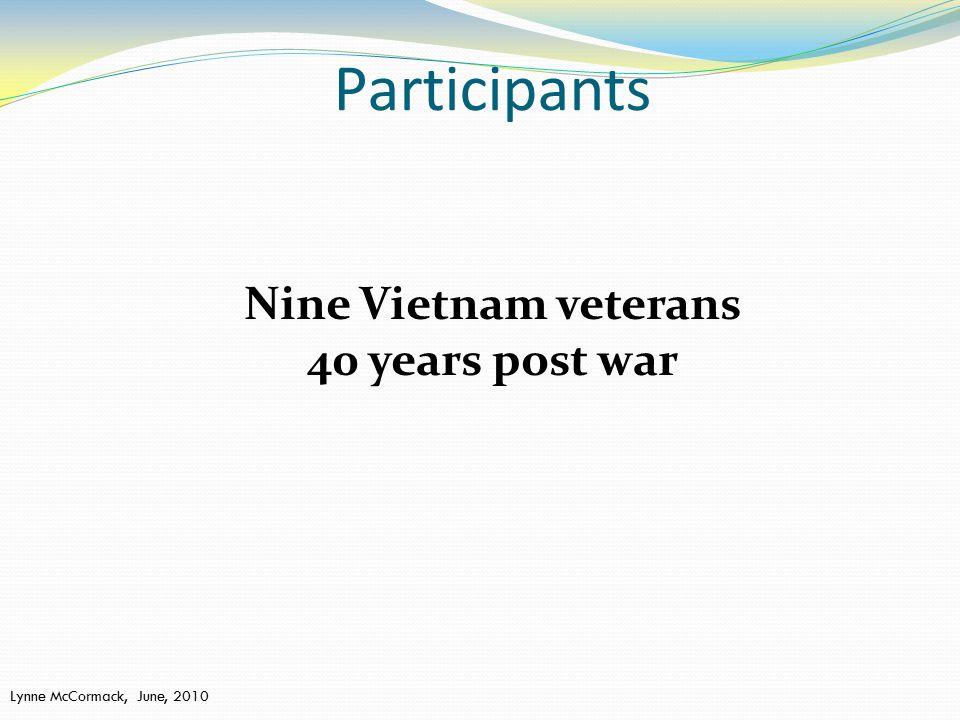 Participants Nine Vietnam veterans 40 years post war Lynne McCormack, June, 2010