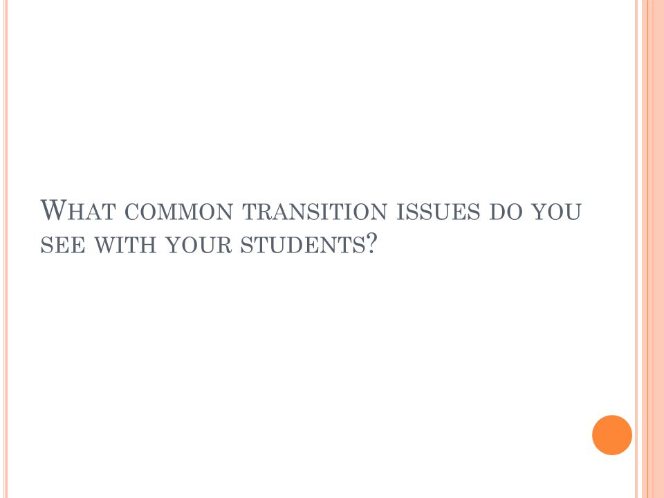 W HAT COMMON TRANSITION ISSUES DO YOU SEE WITH YOUR STUDENTS