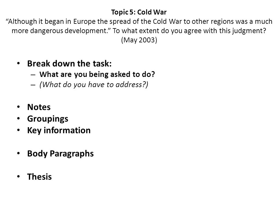 Topic 5: Cold War Although it began in Europe the spread of the Cold War to other regions was a much more dangerous development. To what extent do you agree with this judgment.