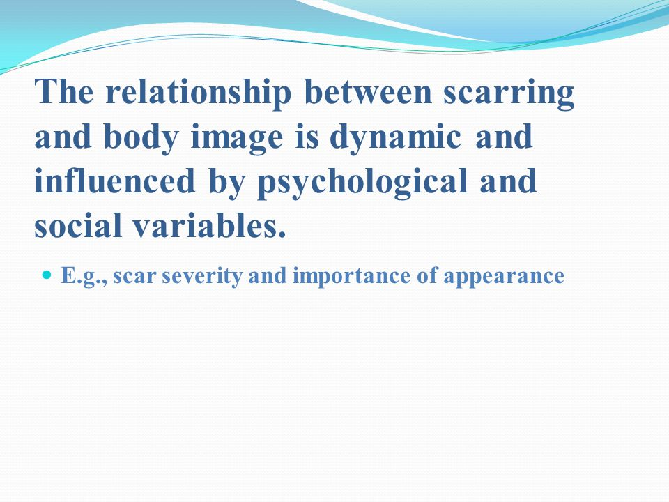 The relationship between scarring and body image is dynamic and influenced by psychological and social variables.