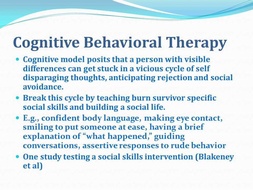 Cognitive Behavioral Therapy Cognitive model posits that a person with visible differences can get stuck in a vicious cycle of self disparaging thoughts, anticipating rejection and social avoidance.