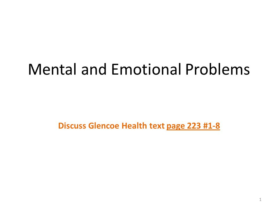 Mental and Emotional Problems Discuss Glencoe Health text page 223 #1-8 1