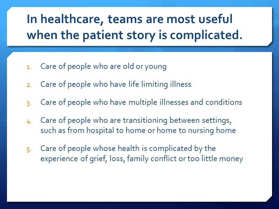 In healthcare, teams are most useful when the patient story is complicated.