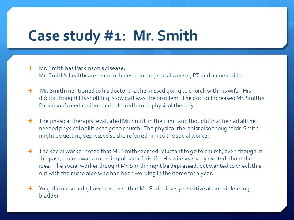 Case study #1: Mr. Smith  Mr. Smith has Parkinson's disease.