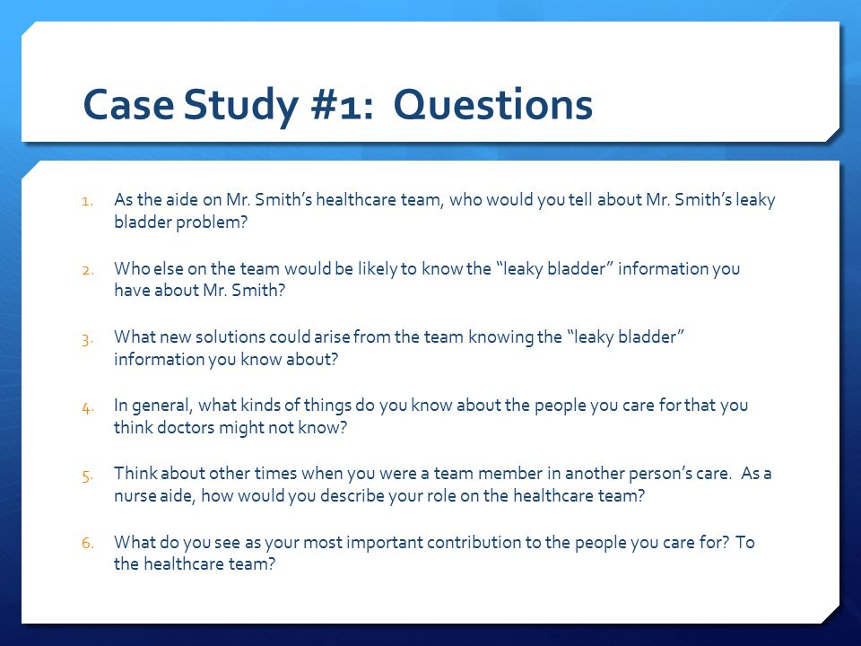 Case Study #1: Questions 1. As the aide on Mr.