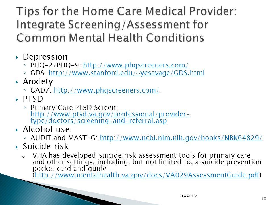  Depression ◦ PHQ-2/PHQ-9: http://www.phqscreeners.com/http://www.phqscreeners.com/ ◦ GDS: http://www.stanford.edu/~yesavage/GDS.htmlhttp://www.stanf