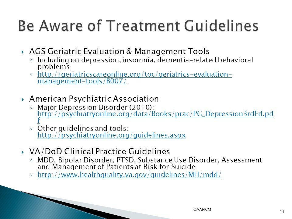  AGS Geriatric Evaluation & Management Tools ◦ Including on depression, insomnia, dementia-related behavioral problems ◦ http://geriatricscareonline.