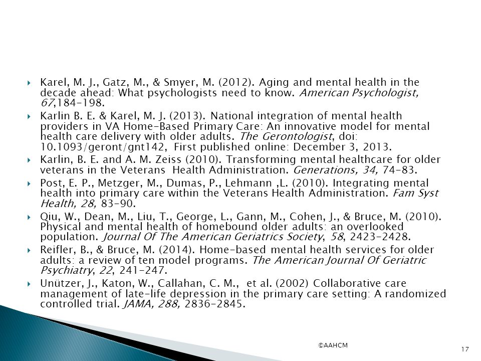  Karel, M. J., Gatz, M., & Smyer, M. (2012). Aging and mental health in the decade ahead: What psychologists need to know. American Psychologist, 67,