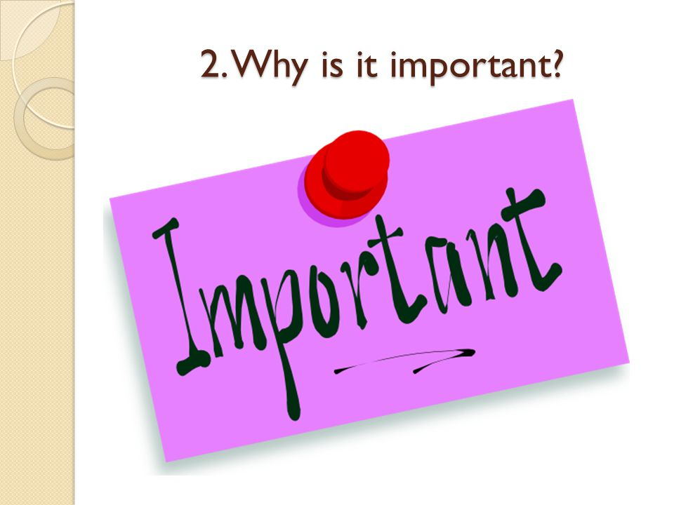 2. Why is it important