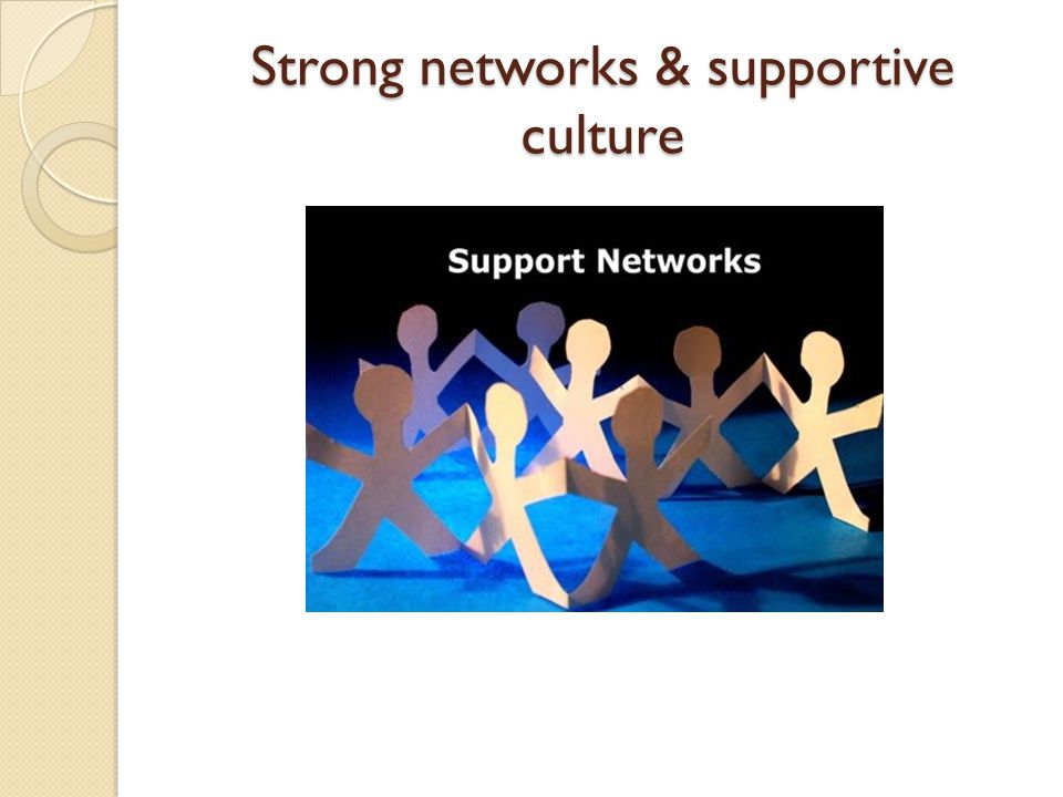 Strong networks & supportive culture