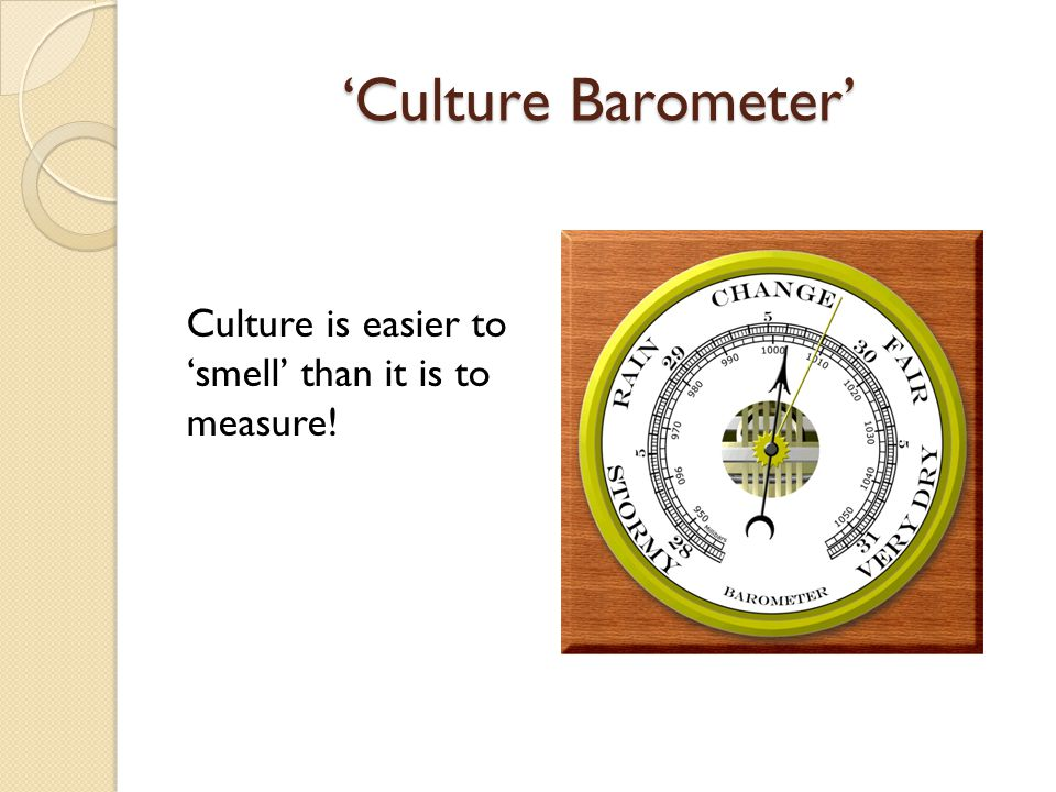 'Culture Barometer' Culture is easier to 'smell' than it is to measure!