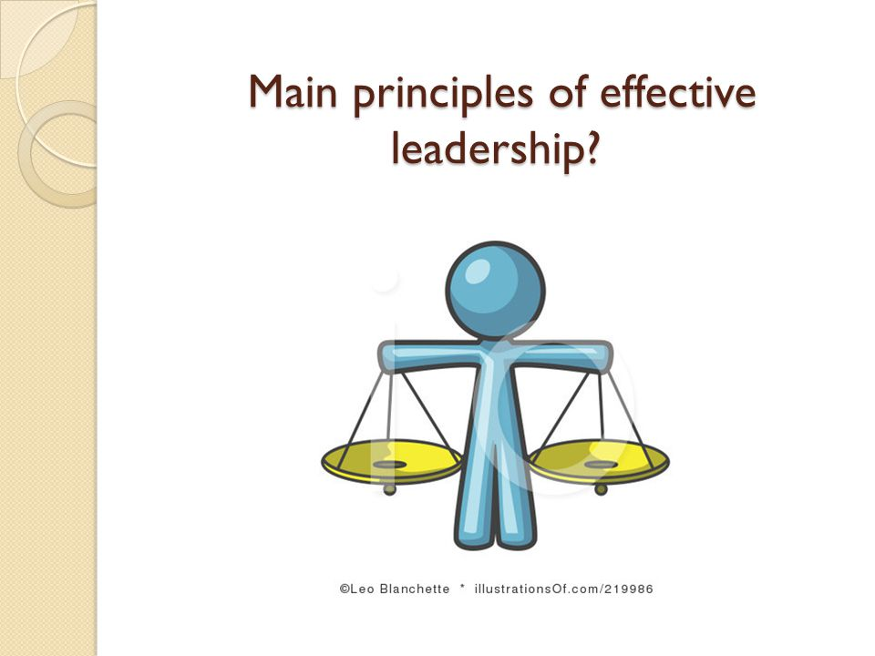 Main principles of effective leadership Main principles of effective leadership