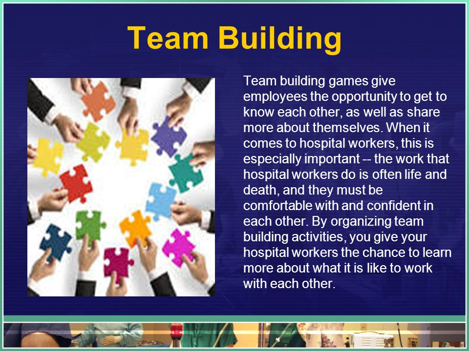 Team Building Team building games give employees the opportunity to get to know each other, as well as share more about themselves.