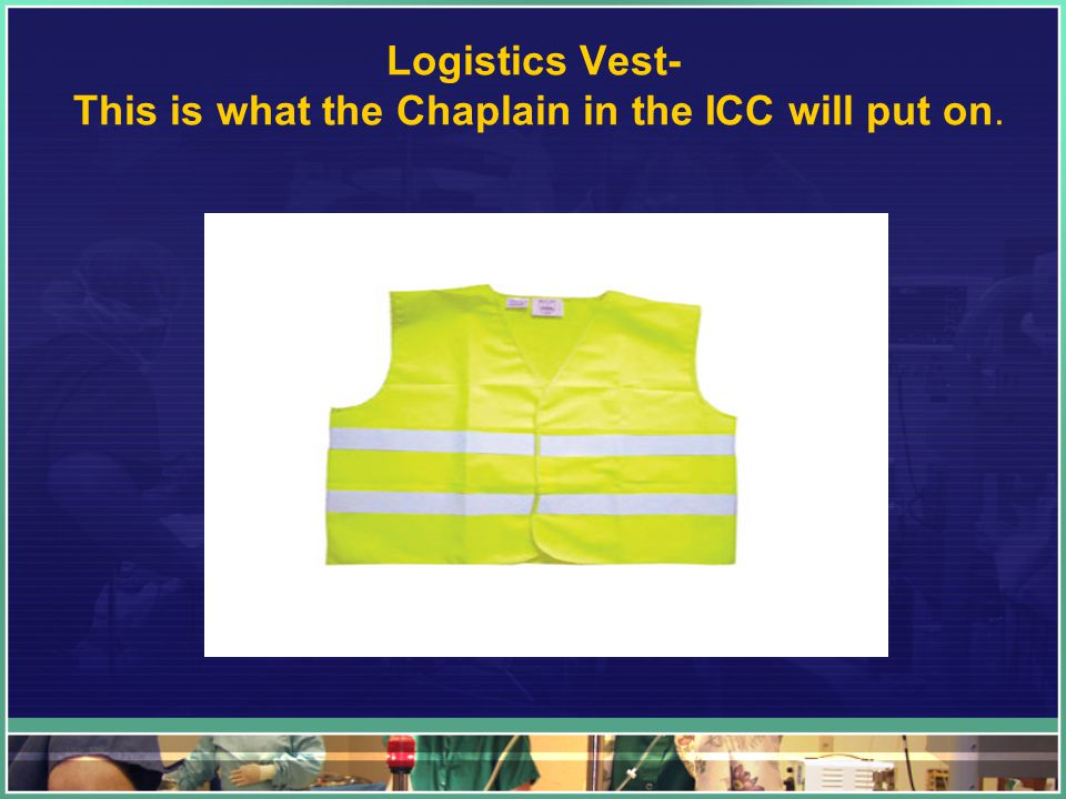 Logistics Vest- This is what the Chaplain in the ICC will put on.