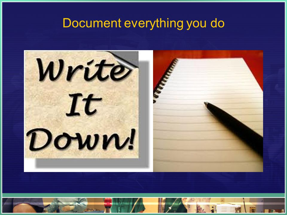 Document everything you do