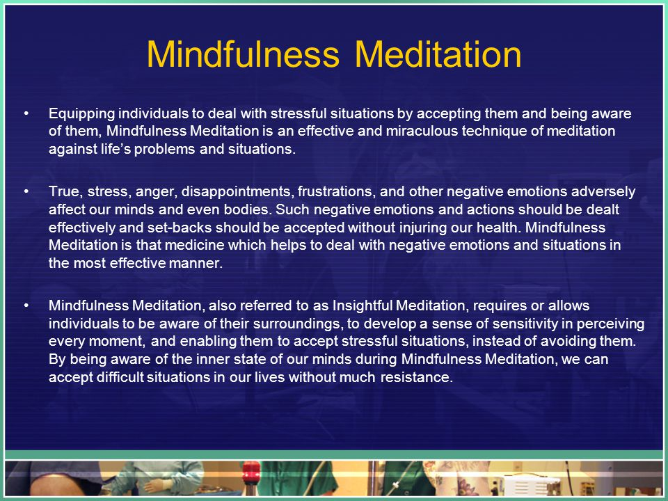 Mindfulness Meditation Equipping individuals to deal with stressful situations by accepting them and being aware of them, Mindfulness Meditation is an effective and miraculous technique of meditation against life's problems and situations.