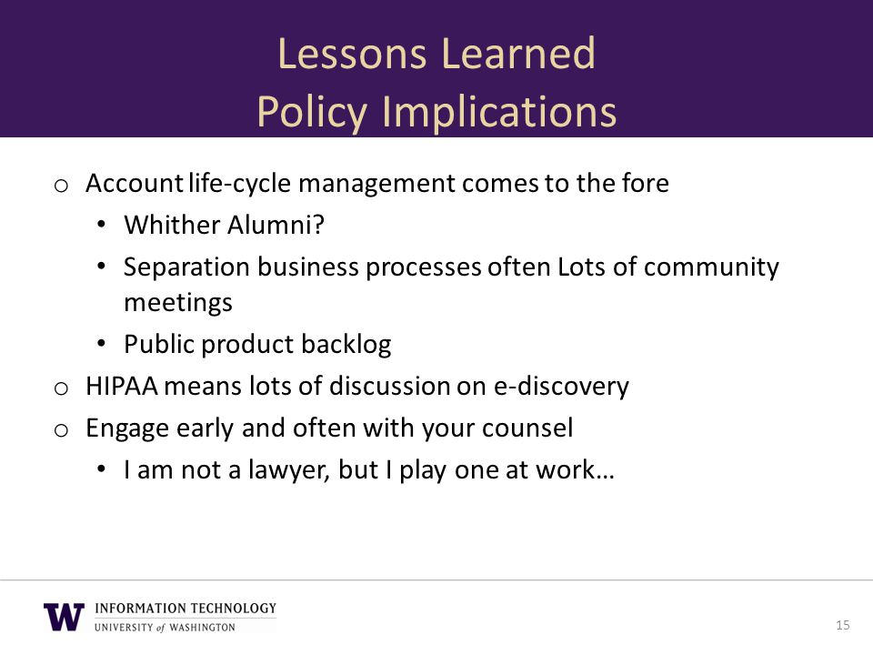 Lessons Learned Policy Implications o Account life-cycle management comes to the fore Whither Alumni? Separation business processes often Lots of comm