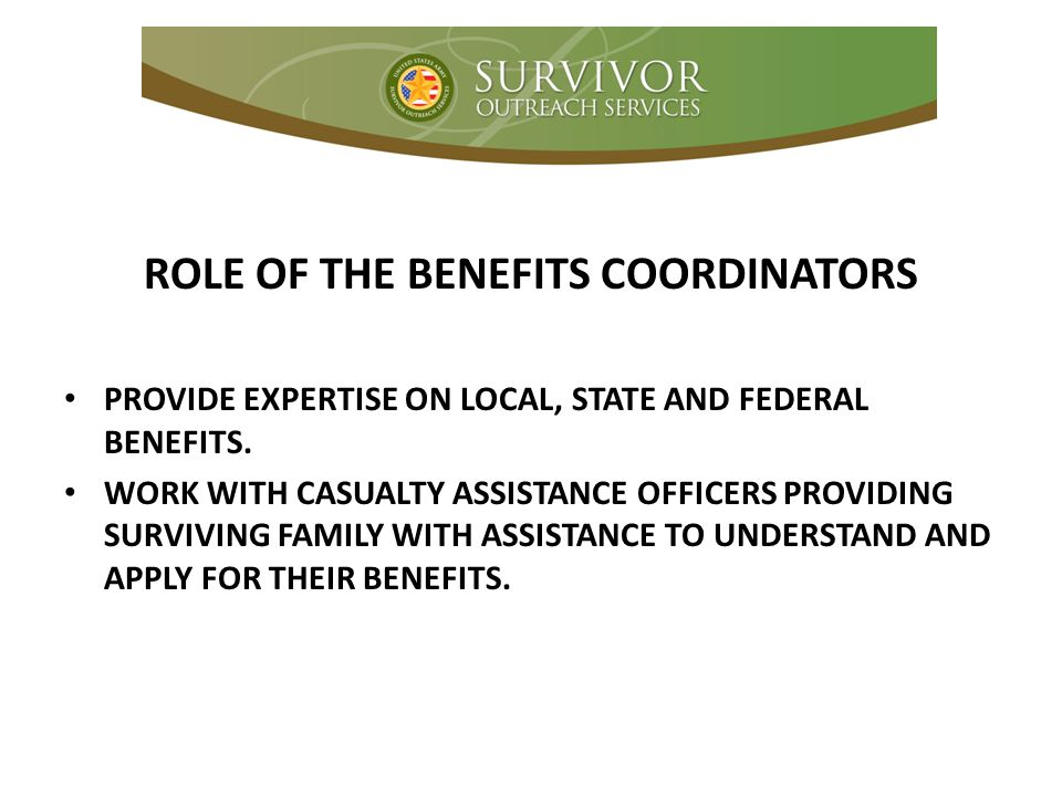 ROLE OF THE BENEFITS COORDINATORS PROVIDE EXPERTISE ON LOCAL, STATE AND FEDERAL BENEFITS.
