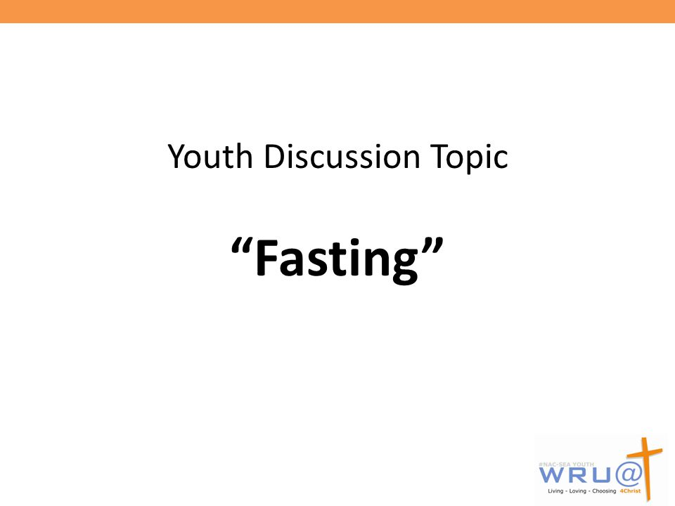Why the topic of fasting.Our youth are faced with myriads of challenges.