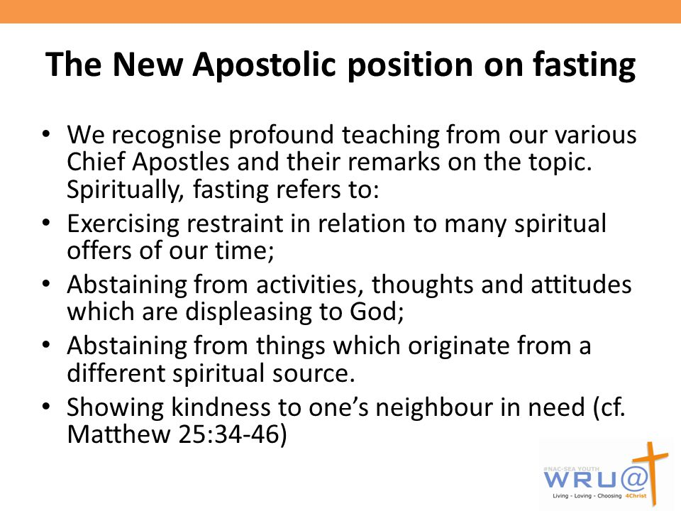 The New Apostolic position on fasting We recognise profound teaching from our various Chief Apostles and their remarks on the topic.